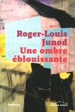Roger-Louis Junod - Une ombre éblouissante.