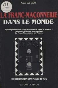 Roger-Luc Mary - La franc-maçonnerie dans le monde.