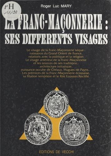 LA FRANC-MACONNERIE. SES DIFFERENTS VISAGES