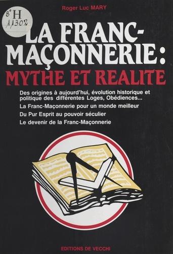 LA FRANC-MACONNERIE . MYTHE ET REALITE