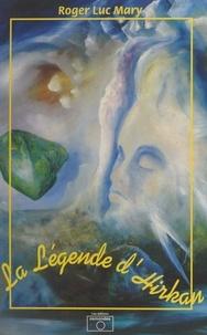 Roger-Luc Mary - La légende d'Hirkan.