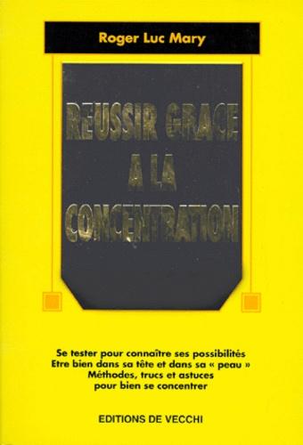 Roger-Luc Mary - Réussir grâce à la concentration.