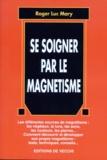 Roger-Luc Mary - Se soigner par le magnétisme.