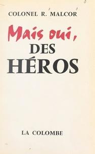 Roger Malcor - Mais oui, des héros.