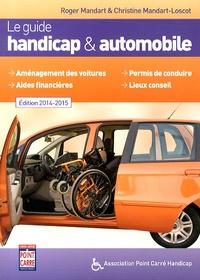 Roger Mandart et Christine Mandart-Loscot - Le guide handicap & automobile 2014-2015.