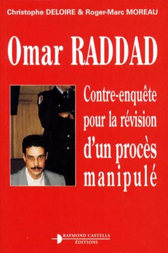 Roger-Marc Moreau et Christophe Deloire - Omar Raddad - Contre-enquête pour la révision d'un procès manipulé.