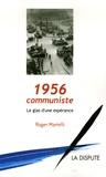Roger Martelli - 1956 communiste - Le glas d'une espérance.
