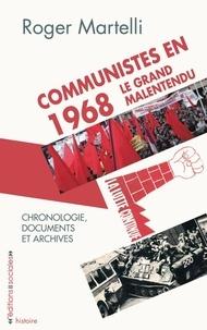 Roger Martelli - Communistes en 1968, le grand malentendu - Avec une chronologie et un choix de documents et d'archives.