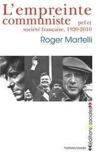 Roger Martelli - L'empreinte communiste - Pcf et société française, 1920 - 2010.