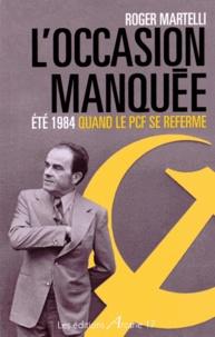 Roger Martelli - L'occasion manquée - Eté 1984, quand le PCF se referme.