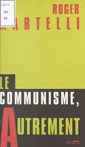 Roger Martelli - Le communisme, autrement.