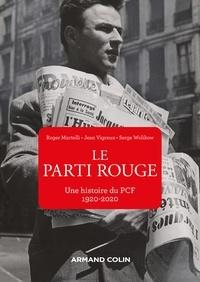 Roger Martelli et Jean Vigreux - Le Parti rouge - Une histoire du PCF 1920-2020.