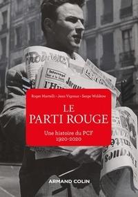 Roger Martelli et Jean Vigreux - Le parti rouge - Une histoire du PCF 1920-2020 1920-2020.