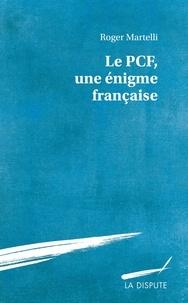 Roger Martelli - Le PCF, une énigme française.