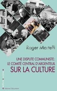 Roger Martelli - Une dispute communiste : le comité central d'Argenteuil sur la culture.