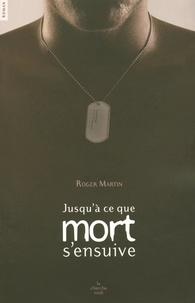 Roger Martin - ... Jusqu'à ce que mort s'ensuive.