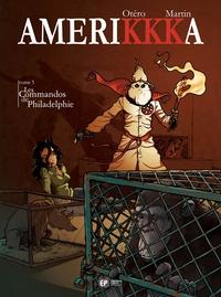 Roger Martin et Nicolas Otéro - AmeriKKKa Tome 5 : Les Commandos de Philadelphie - Philadelphie, Pennsylvanie.