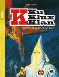 Roger Martin - Ku Klux Klan - Des ombres dans la nuit.