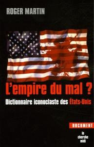 Roger Martin - L'empire du mal? - Dictionnaire iconoclaste des Etats-Unis.
