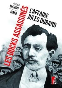 Roger Martin et Mako - Les docks assassinés - L'affaire Jules Durand.