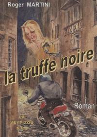 Roger Martini - La truffe noire - (Dissection d'un fait-divers).