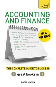 Roger Mason - Accounting & Finance in 4 Weeks - The Complete Guide to Success: Teach Yourself.