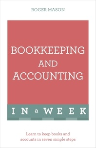 Roger Mason - Bookkeeping And Accounting In A Week - Learn To Keep Books And Accounts In Seven Simple Steps.
