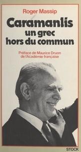 Roger Massip et Maurice Druon - Caramanlis, un Grec hors du commun.