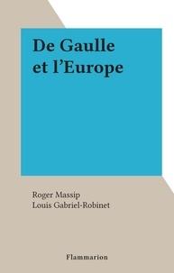 Roger Massip et Louis Gabriel-Robinet - De Gaulle et l'Europe.