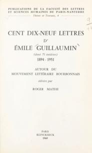 Roger Mathé - Cent dix-neuf lettres d'Émile Guillaumin, dont 73 inédites, 1894-1951 - Autour du mouvement littéraire bourbonnais.