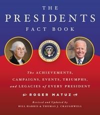 Roger Matuz et Bill Harris - The Presidents Fact Book - The Achievements, Campaigns, Events, Triumphs, and Legacies of Every President.