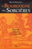 Roger Maudhuy - La Bourgogne des sorcières - Entre histoire et légendes.