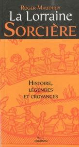 Roger Maudhuy - La Lorraine sorcières - Procès, légendes, croyances et littérature.