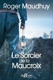 Roger Maudhuy - Le sorcier de la Maucroix.