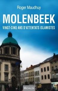 Roger Maudhuy - Molenbeek : du commandant Massoud au Bataclan - Quinze ans de mouvances islamistes.