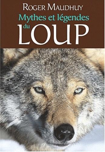 Roger Maudhuy - Mythes et légendes du loup.