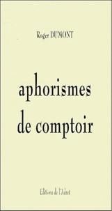 Roger Max Dumont - Aphorismes de comptoir.