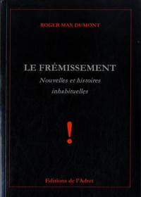 Roger Max Dumont - Le frémissement - Nouvelles et histoires inhabituelles.