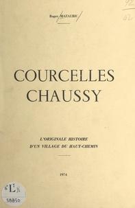 Roger Mazauric - Courcelles-Chaussy - L'originale histoire d'un village du Haut-Chemin.