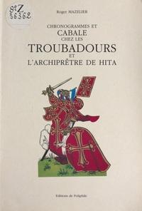 Roger Mazelier - Chronogrammes et cabale chez les troubadours et l'archiprêtre de Hita.
