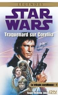 Roger McBride Allen et Grégoire Dannereau - Star Wars  : Star Wars - La trilogie corellienne - tome 1 - Traquenard sur Corellia.