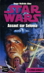 Roger McBride Allen - Star Wars, La Trilogie Corellienne Tome 2 : Assaut sur Selonia.