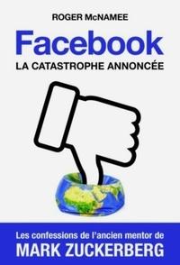 Roger McNamee - Facebook, la catastrophe annoncée.