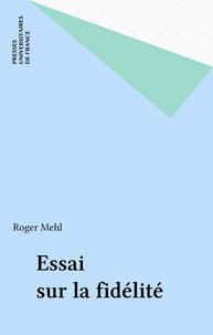 Roger Mehl - Essai sur la fidélité.