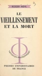 Roger Mehl et Jean Lacroix - Le vieillissement et la mort.