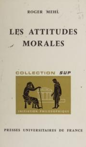 Roger Mehl et Jean Lacroix - Les attitudes morales.