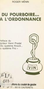Roger Ménin et Henri Pradal - Du pourboire à l'ordonnance.