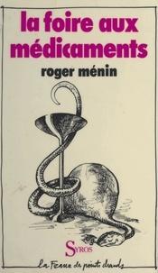 Roger Ménin et Christophe Wargny - La foire aux médicaments.