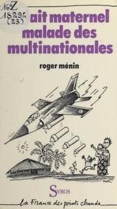Roger Ménin et  Plantu - Le lait maternel malade des multinationales.
