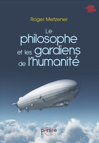 Roger Metzener - Le philosophe et les gardiens de l'humanité.
